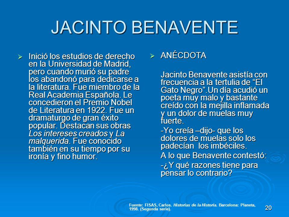 JACINTO BENAVENTE Inició los estudios de derecho en la Universidad de Madrid, pero cuando murió su padre los abandonó para dedicarse a la literatura.
