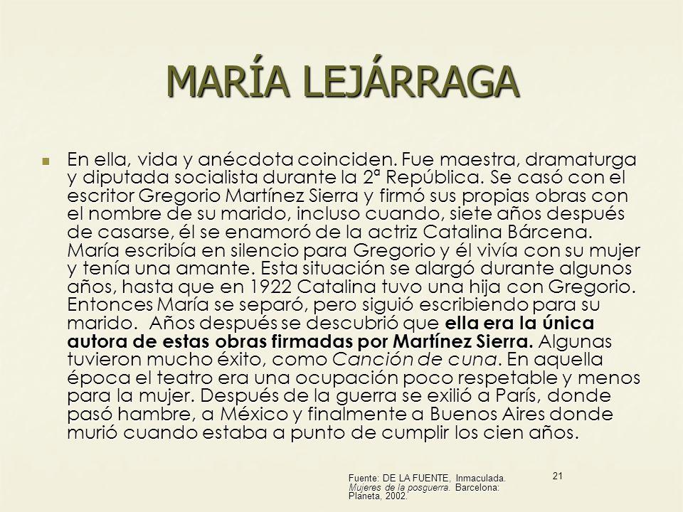 MARÍA LEJÁRRAGA En ella, vida y anécdota coinciden. Fue maestra, dramaturga y diputada socialista durante la 2ª República. Se casó con el escritor Gre