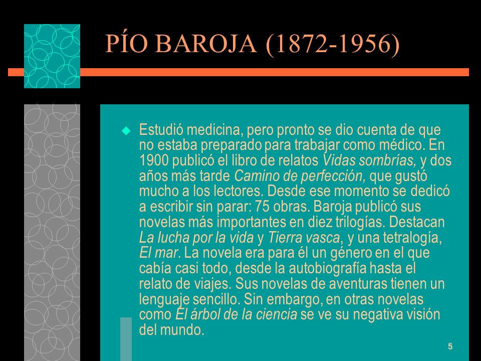 PÍO BAROJA (1872-1956) Estudió medicina, pero pronto se dio cuenta de que no estaba preparado para trabajar como médico. En 1900 publicó el libro de r
