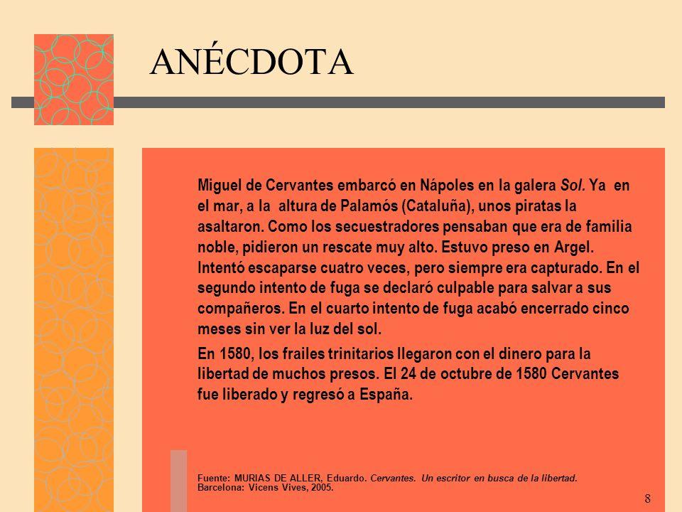 ANÉCDOTA Miguel de Cervantes embarcó en Nápoles en la galera Sol. Ya en el mar, a la altura de Palamós (Cataluña), unos piratas la asaltaron. Como los