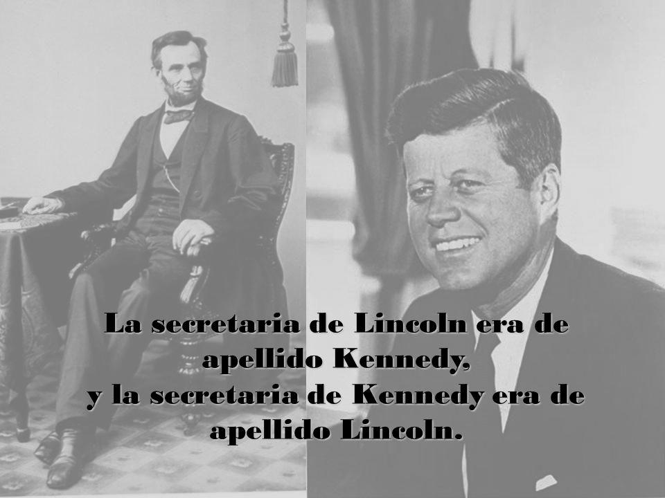 La secretaria de Lincoln era de apellido Kennedy, y la secretaria de Kennedy era de apellido Lincoln.