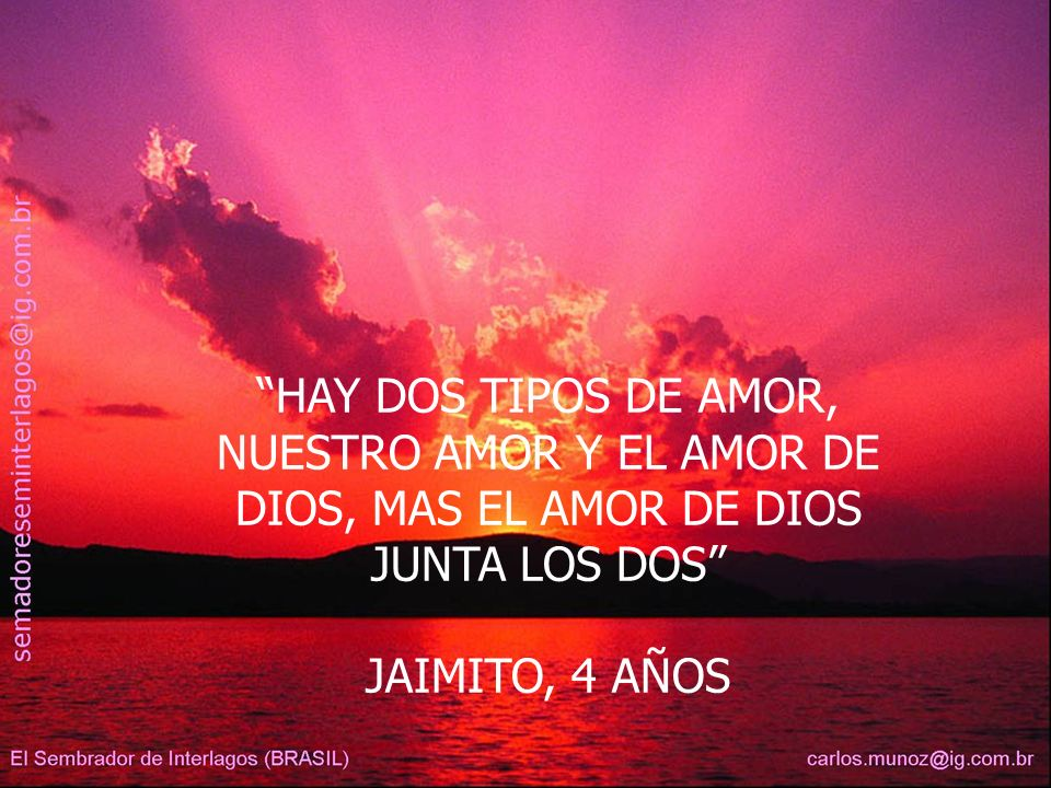 HAY DOS TIPOS DE AMOR, NUESTRO AMOR Y EL AMOR DE DIOS, MAS EL AMOR DE DIOS JUNTA LOS DOS JAIMITO, 4 AÑOS