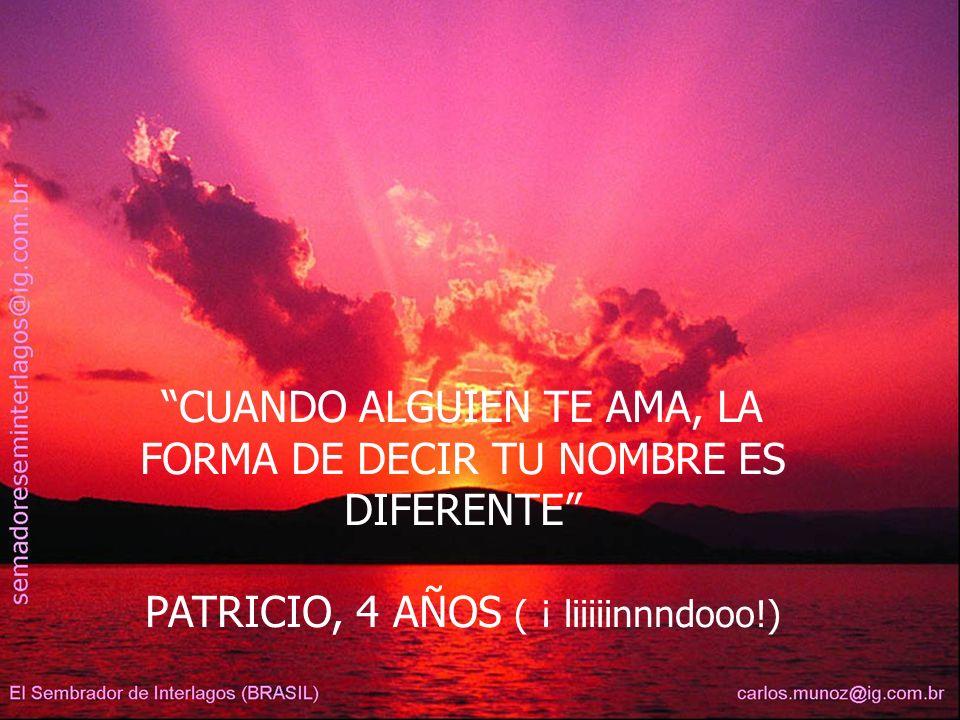 CUANDO ALGUIEN TE AMA, LA FORMA DE DECIR TU NOMBRE ES DIFERENTE PATRICIO, 4 AÑOS ( ¡ liiiiinnndooo!)