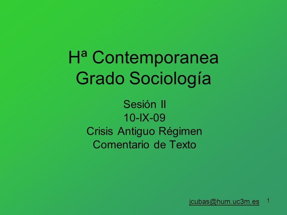 1 Hª Contemporanea Grado Sociología Sesión II 10-IX-09 Crisis Antiguo Régimen Comentario de Texto jcubas@hum.uc3m.es