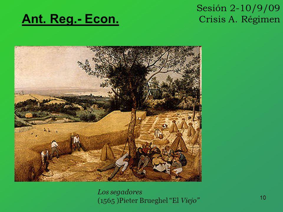 10 Sesión 2-10/9/09 Crisis A. Régimen Ant. Reg.- Econ. Los segadores (1565 )Pieter Brueghel El Viejo