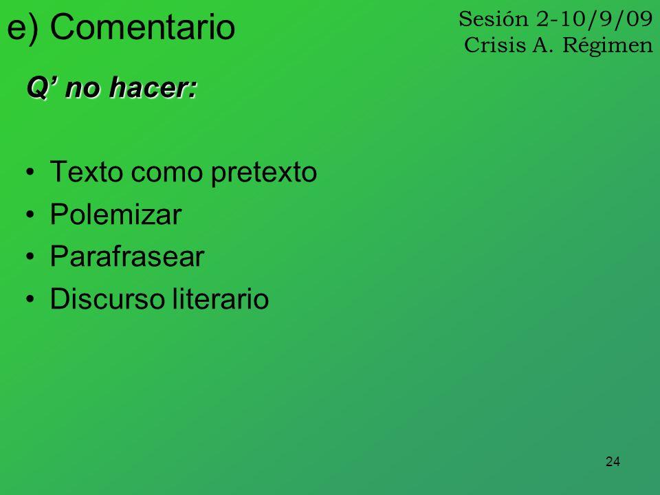24 Q no hacer: Texto como pretexto Polemizar Parafrasear Discurso literario e) Comentario Sesión 2-10/9/09 Crisis A. Régimen