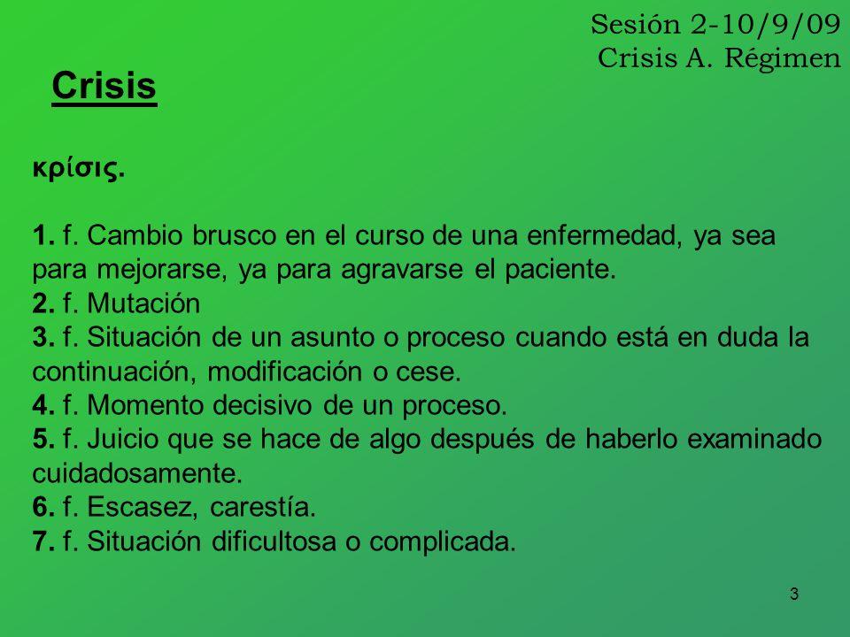 3 Sesión 2-10/9/09 Crisis A. Régimen Crisis κρ σις. 1. f. Cambio brusco en el curso de una enfermedad, ya sea para mejorarse, ya para agravarse el pac