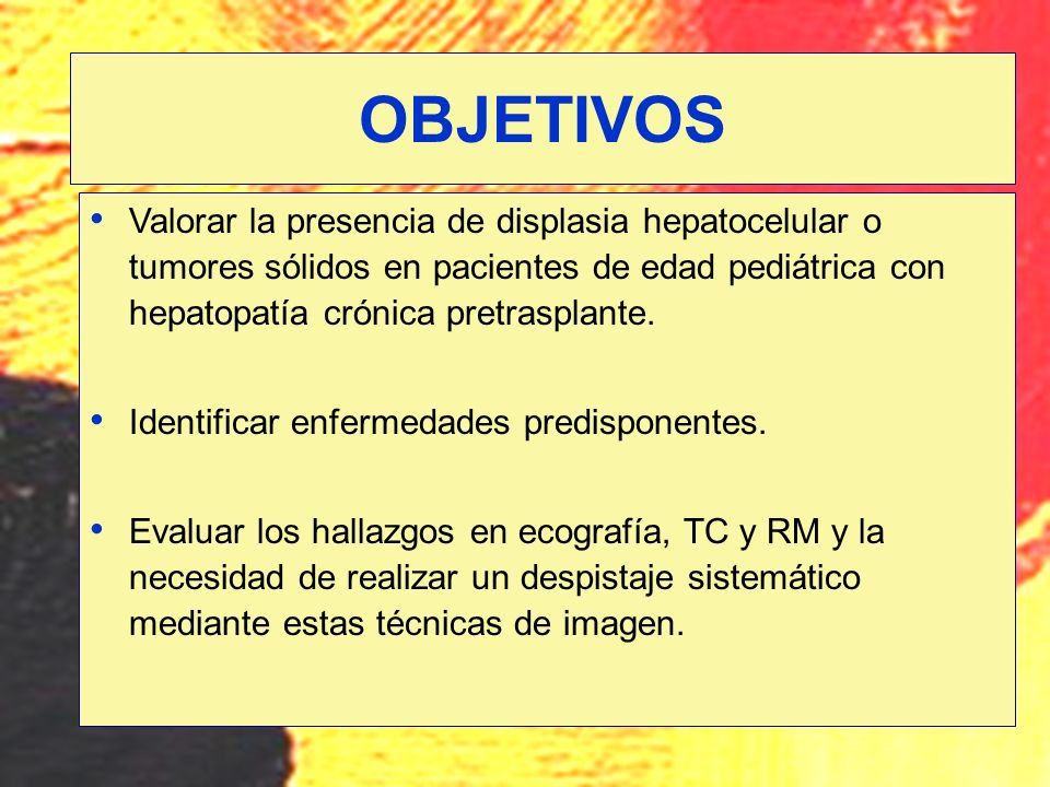 Valorar la presencia de displasia hepatocelular o tumores sólidos en pacientes de edad pediátrica con hepatopatía crónica pretrasplante.