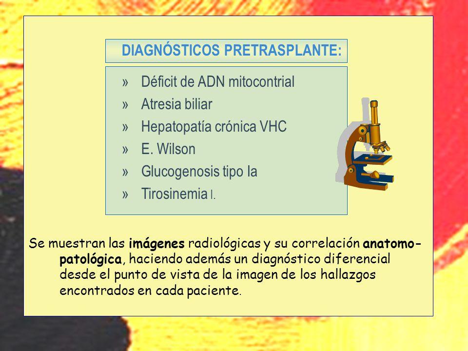 u DIAGNÓSTICOS PRETRASPLANTE: »Déficit de ADN mitocontrial »Atresia biliar »Hepatopatía crónica VHC »E. Wilson »Glucogenosis tipo Ia »Tirosinemia I. S