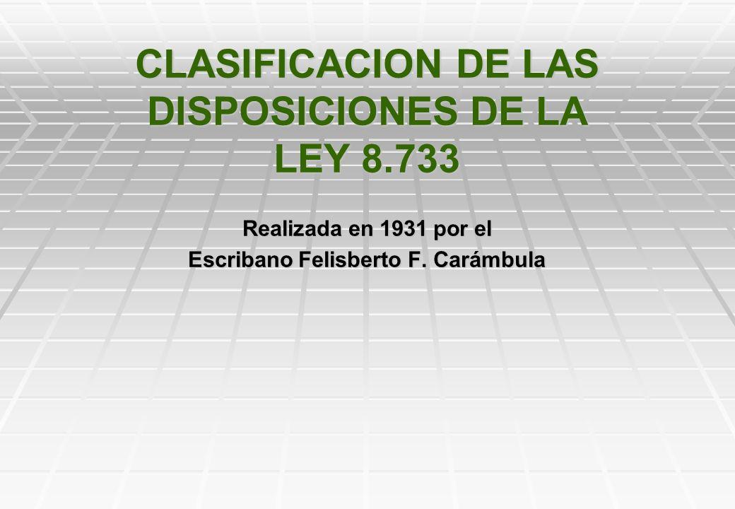 CLASIFICACION DE LAS DISPOSICIONES DE LA LEY 8.733 Realizada en 1931 por el Escribano Felisberto F.