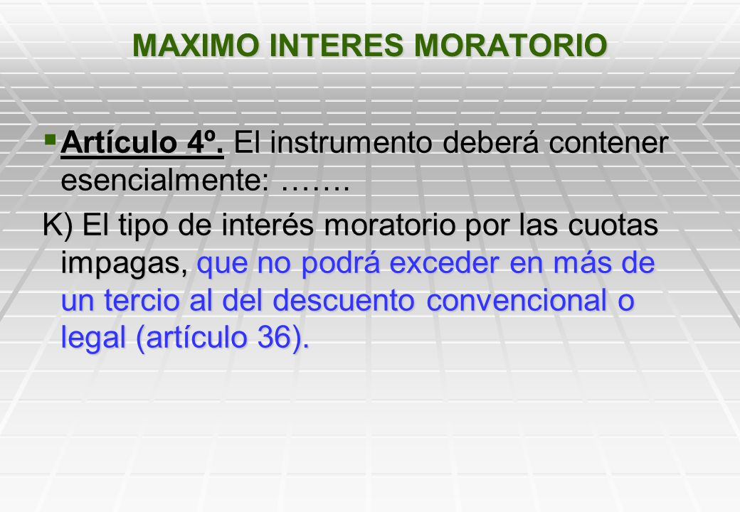 MAXIMO INTERES MORATORIO Artículo 4º.El instrumento deberá contener esencialmente: …….