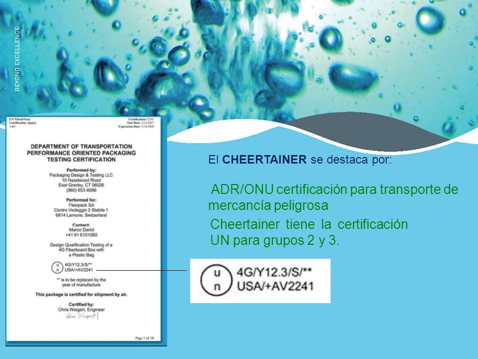 El CHEERTAINER se destaca por: ADR/ONU certificación para transporte de mercancía peligrosa Cheertainer tiene la certificación UN para grupos 2 y 3.