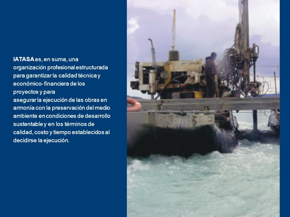 IATASA es, en suma, una organización profesional estructurada para garantizar la calidad técnica y económico- financiera de los proyectos y para asegu