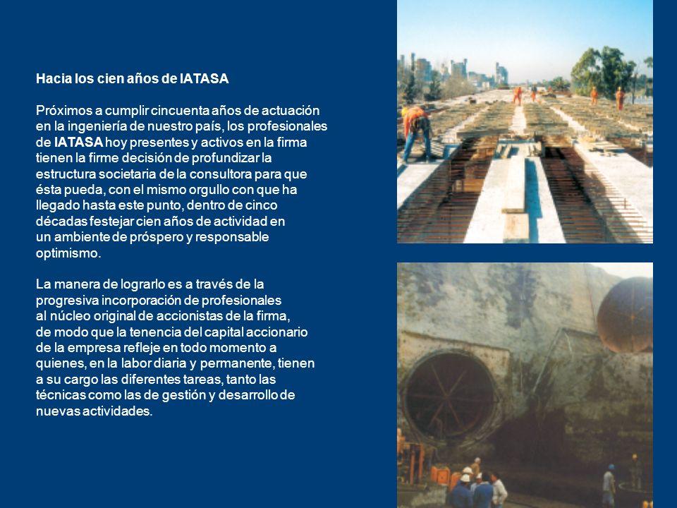 Hacia los cien años de IATASA Próximos a cumplir cincuenta años de actuación en la ingeniería de nuestro país, los profesionales de IATASA hoy present