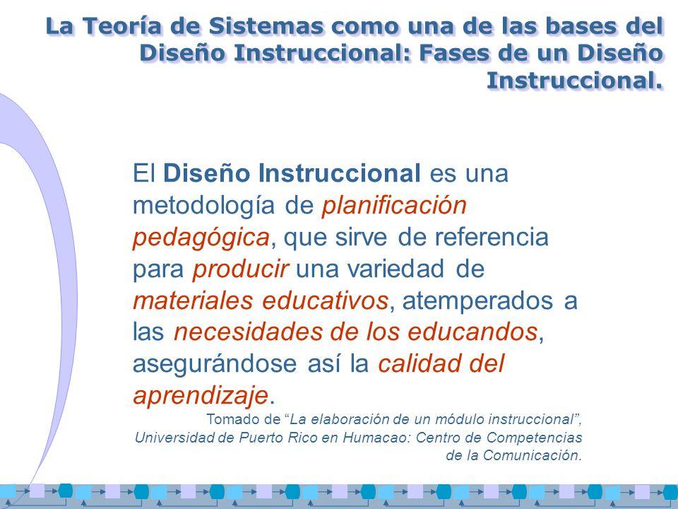 La Teoría de Sistemas como una de las bases del Diseño Instruccional: Fases de un Diseño Instruccional. El Diseño Instruccional es una metodología de