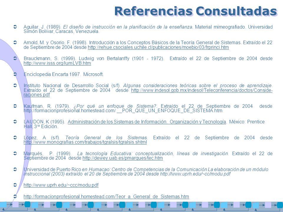 Referencias Consultadas Aguilar, J. (1989). El diseño de instrucción en la planificación de la enseñanza. Material mimeografiado. Universidad Simón Bo