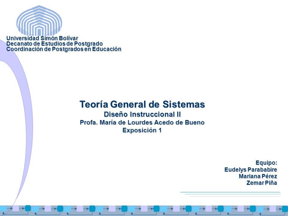 Equipo: Eudelys Parababire Mariana Pérez Zemar Piña Teoría General de Sistemas Diseño Instruccional II Profa. María de Lourdes Acedo de Bueno Exposici