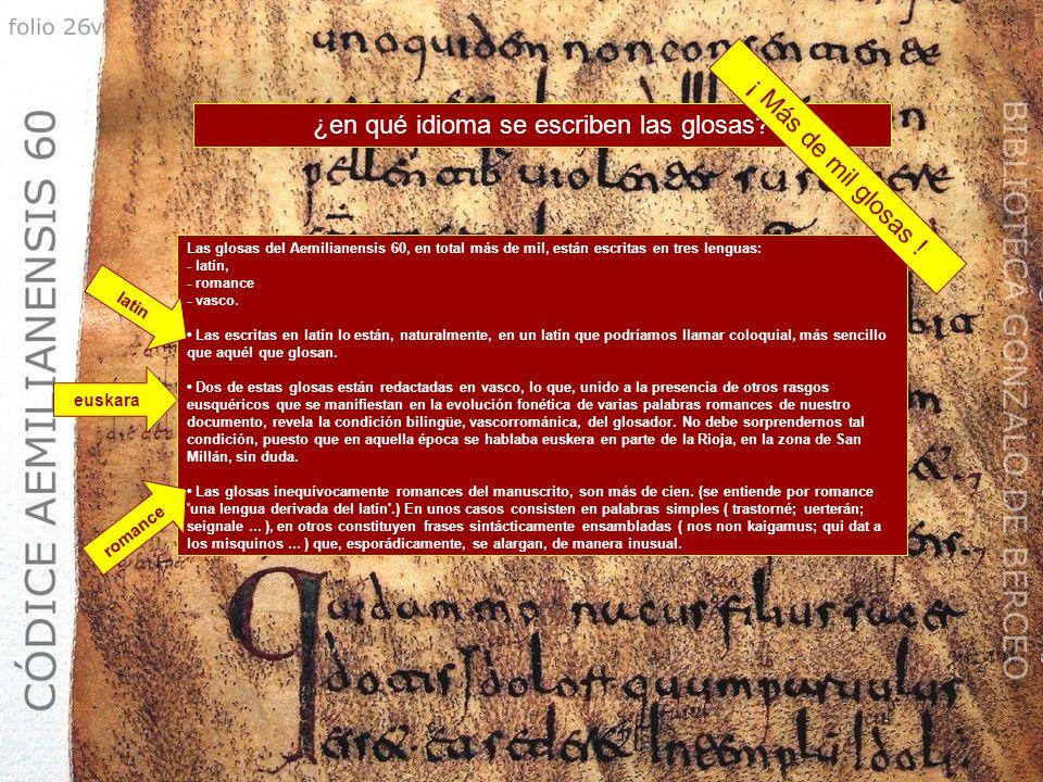 Veamos algunas glosas del códice Emilianense Para unos, el glosador sería un estudiante de latín que toma el texto original del manuscrito como materi