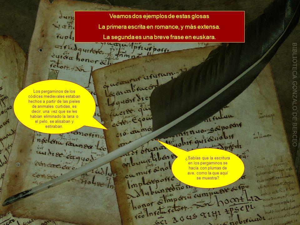 Son el primer testimonio escrito de una lengua romance peninsular y el primer testimonio escrito del vascuence: las primeras palabras y frases vascas