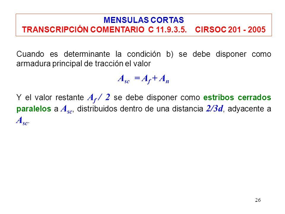 26 Cuando es determinante la condición b) se debe disponer como armadura principal de tracción el valor A sc = A f + A n Y el valor restante A f / 2 s