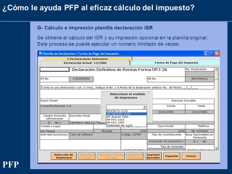 ¿Cómo le ayuda PFP al eficaz cálculo del impuesto? G- Cálculo e impresión planilla declaración ISR Se obtiene el cálculo del ISR y su impresión opcion