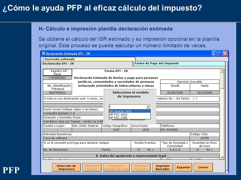 ¿Cómo le ayuda PFP al eficaz cálculo del impuesto? H- Cálculo e impresión planilla declaración estimada Se obtiene el cálculo del ISR estimado y su im