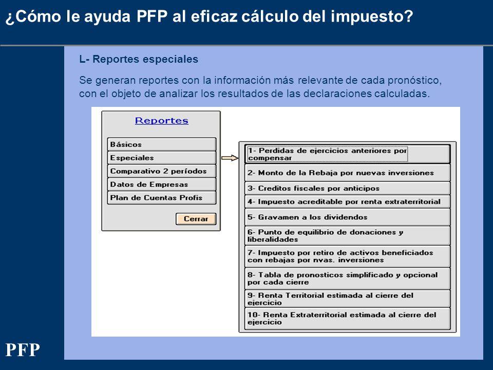 ¿Cómo le ayuda PFP al eficaz cálculo del impuesto? L- Reportes especiales Se generan reportes con la información más relevante de cada pronóstico, con