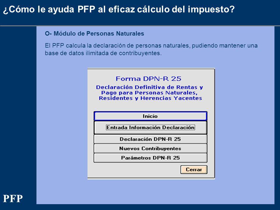 ¿Cómo le ayuda PFP al eficaz cálculo del impuesto? O- Módulo de Personas Naturales El PFP calcula la declaración de personas naturales, pudiendo mante