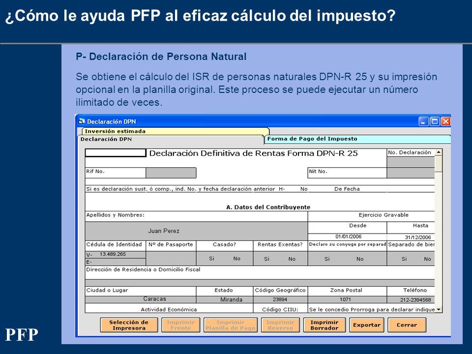 ¿Cómo le ayuda PFP al eficaz cálculo del impuesto? P- Declaración de Persona Natural Se obtiene el cálculo del ISR de personas naturales DPN-R 25 y su