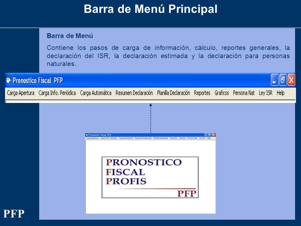 Barra de Menú Principal Barra de Menú Contiene los pasos de carga de información, càlculo, reportes generales, la declaración del ISR, la declaración estimada y la declaración para personas naturales.