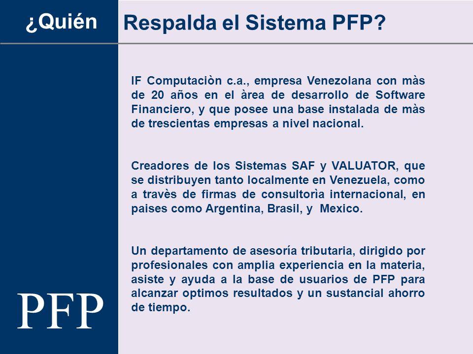 ¿Quién Respalda el Sistema PFP? IF Computaciòn c.a., empresa Venezolana con màs de 20 años en el àrea de desarrollo de Software Financiero, y que pose