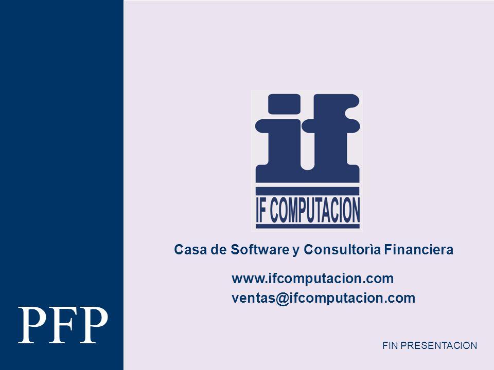 Casa de Software y Consultorìa Financiera www.ifcomputacion.com PFP ventas@ifcomputacion.com FIN PRESENTACION