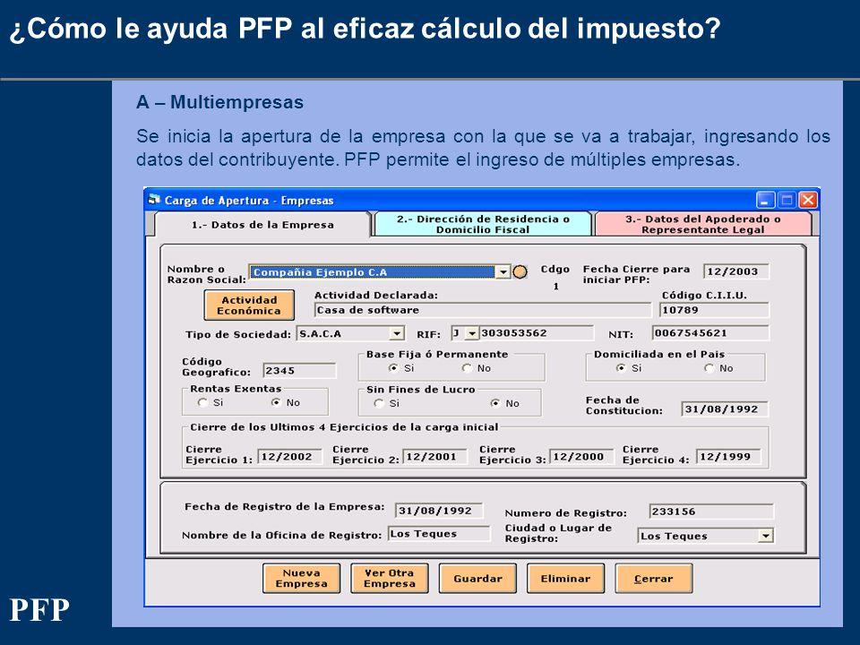 A – Multiempresas Se inicia la apertura de la empresa con la que se va a trabajar, ingresando los datos del contribuyente. PFP permite el ingreso de m