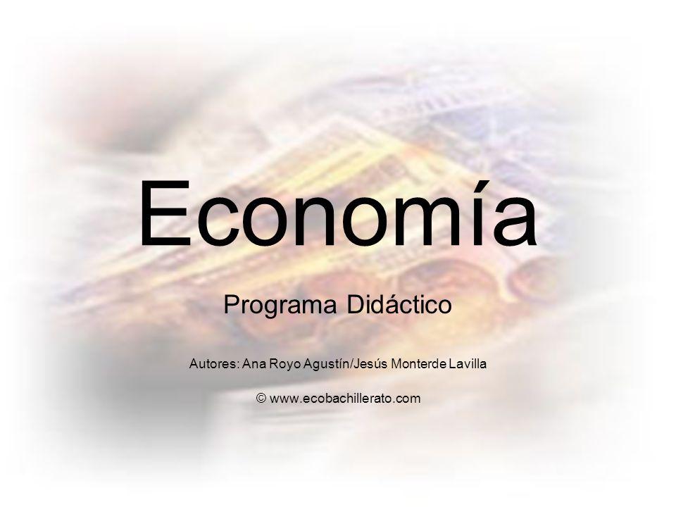 Economía Programa Didáctico Autores: Ana Royo Agustín/Jesús Monterde Lavilla © www.ecobachillerato.com