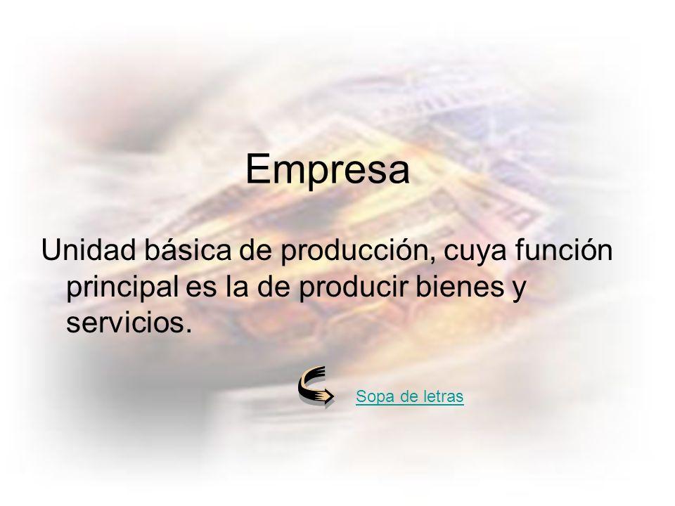 Empresa Unidad básica de producción, cuya función principal es la de producir bienes y servicios.