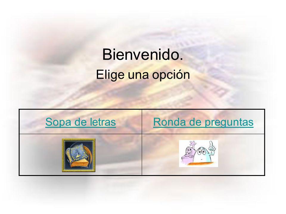 Bienvenido. Elige una opción Sopa de letrasRonda de preguntas