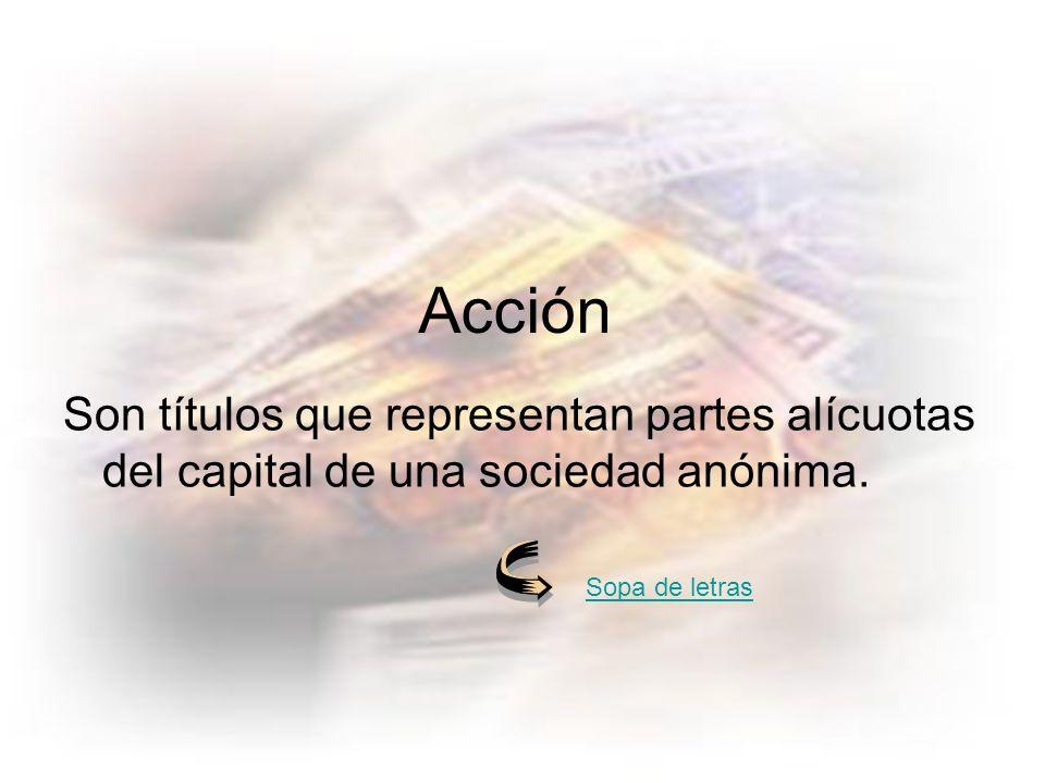 Acción Son títulos que representan partes alícuotas del capital de una sociedad anónima.