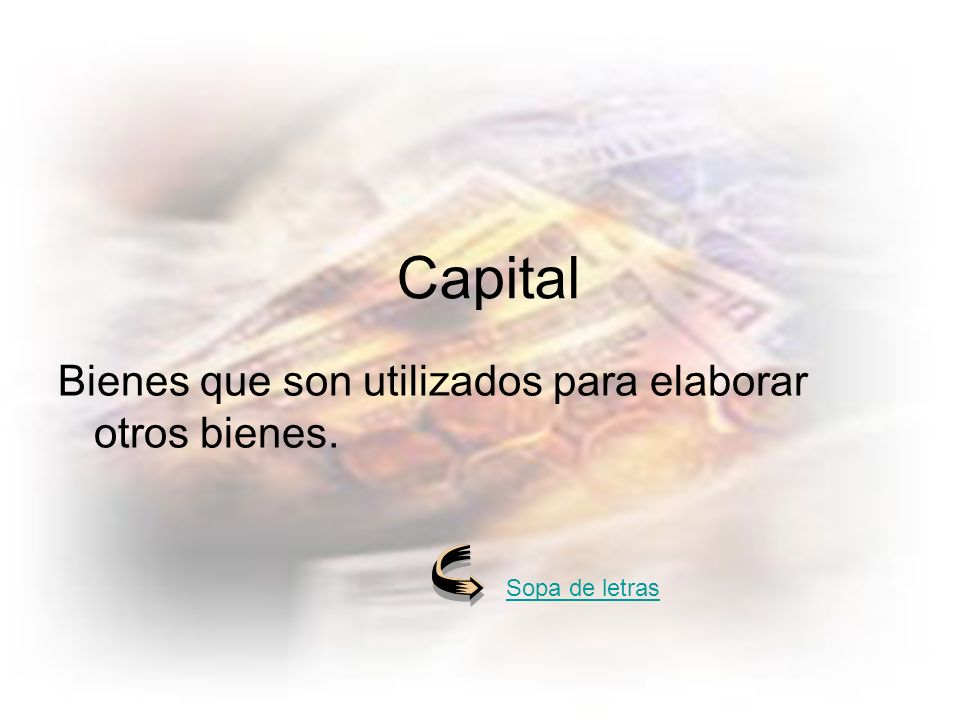 Capital Bienes que son utilizados para elaborar otros bienes. Sopa de letras