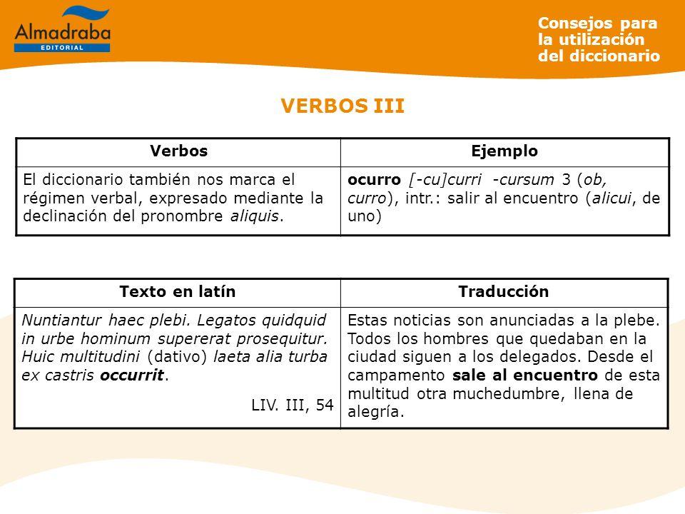 VERBOS III VerbosEjemplo El diccionario también nos marca el régimen verbal, expresado mediante la declinación del pronombre aliquis. ocurro [-cu]curr