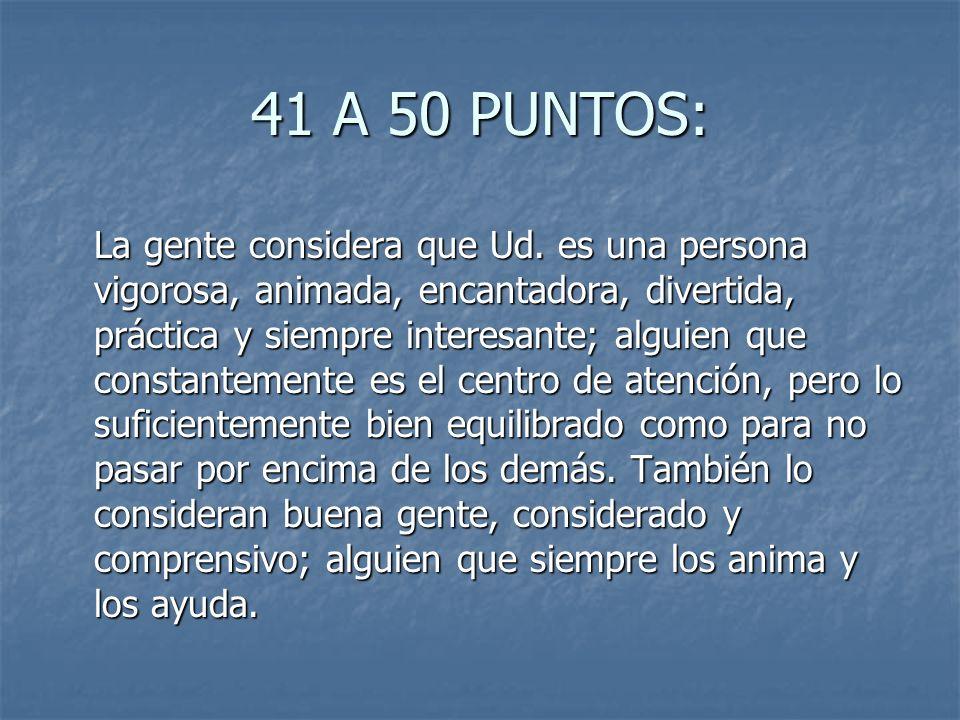 41 A 50 PUNTOS: La gente considera que Ud. es una persona vigorosa, animada, encantadora, divertida, práctica y siempre interesante; alguien que const