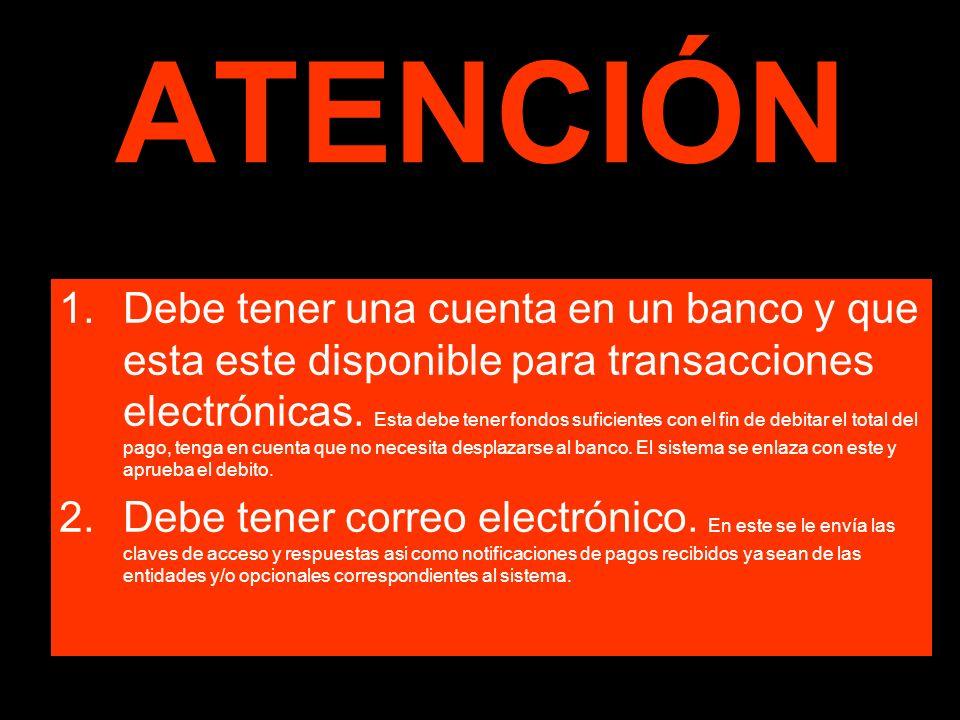 ATENCIÓN 1.Debe tener una cuenta en un banco y que esta este disponible para transacciones electrónicas.