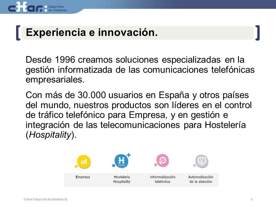 ©cHar Desarrollo de Sistemas SL / 20072 2 Experiencia e innovación.