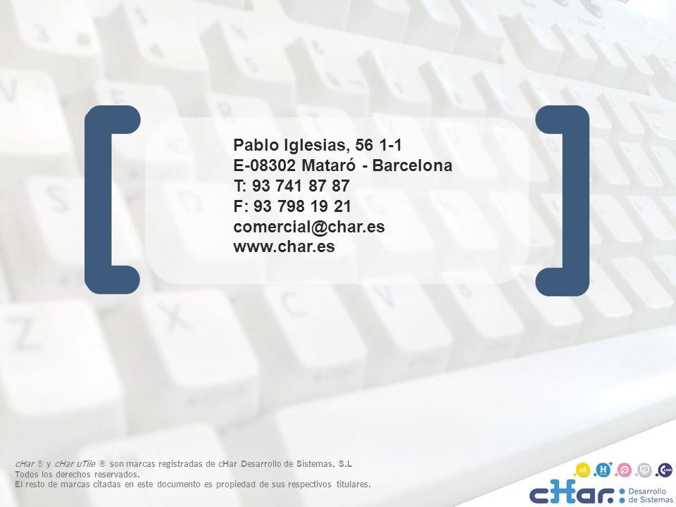 ©cHar Desarrollo de Sistemas SL / 200734 Pablo Iglesias, 56 1-1 E-08302 Mataró - Barcelona T: 93 741 87 87 F: 93 798 19 21 comercial@char.es www.char.es cHar ® y cHar uTile ® son marcas registradas de cHar Desarrollo de Sistemas, S.L Todos los derechos reservados.