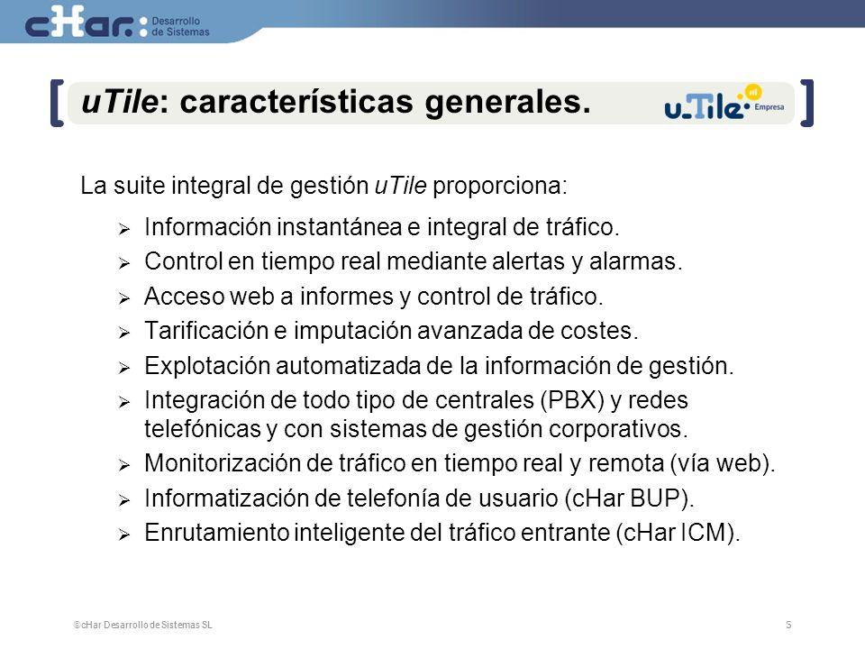 ©cHar Desarrollo de Sistemas SL / 20076 6 uTile H+: características.