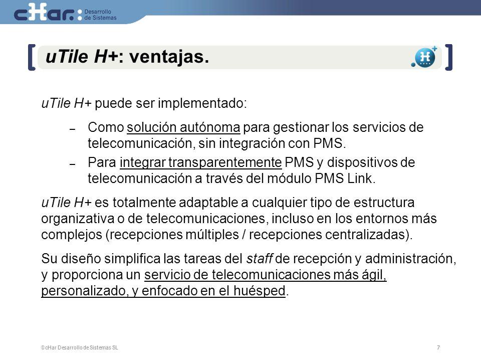©cHar Desarrollo de Sistemas SL / 20077 7 uTile H+: ventajas.