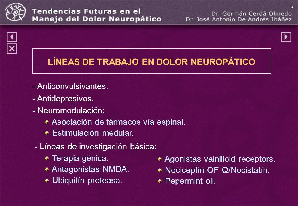 - Anticonvulsivantes. - Antidepresivos. - Neuromodulación: Asociación de fármacos vía espinal. Estimulación medular. - Líneas de investigación básica: