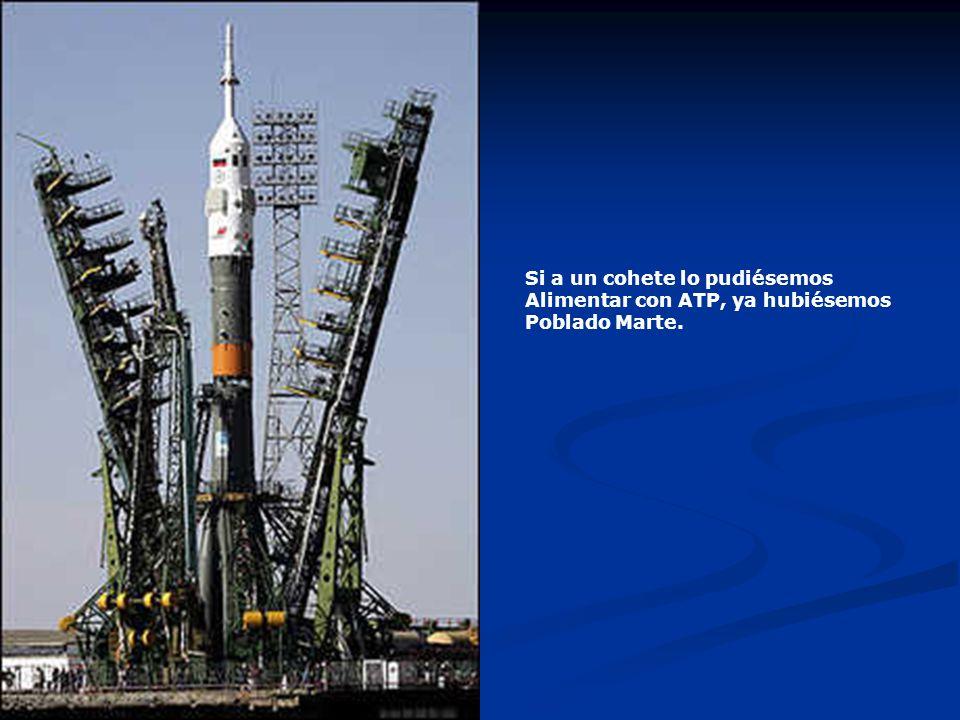 Si a un cohete lo pudiésemos Alimentar con ATP, ya hubiésemos Poblado Marte.