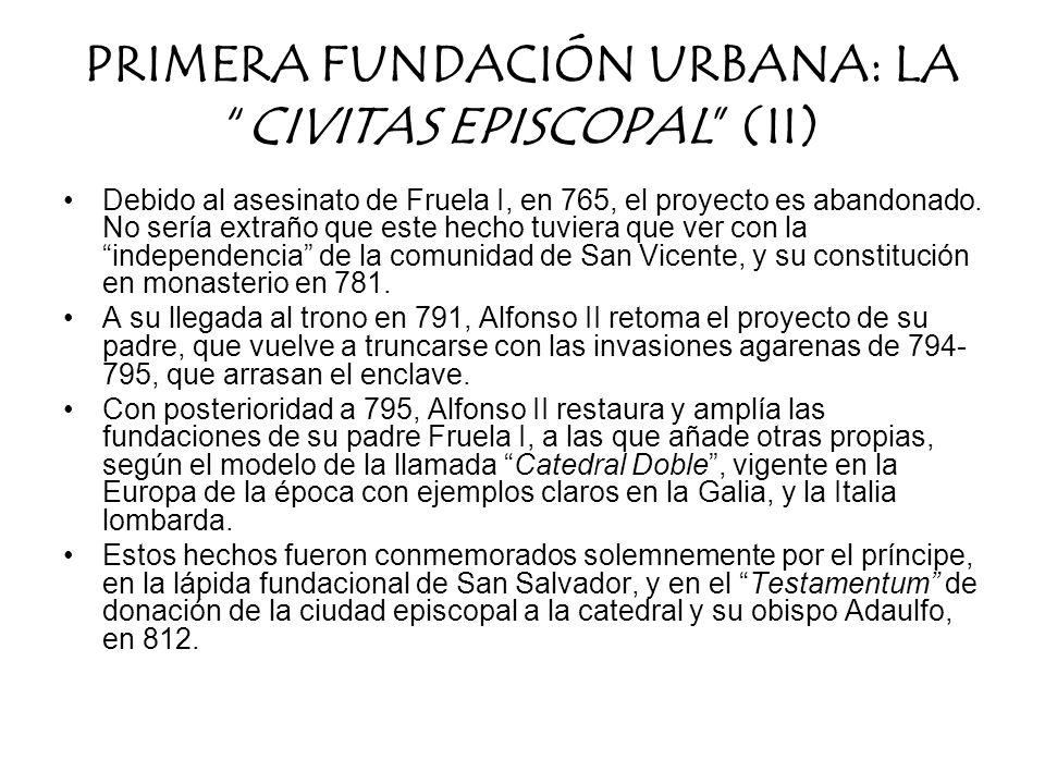 PRIMERA FUNDACIÓN URBANA: LACIVITAS EPISCOPAL (II) Debido al asesinato de Fruela I, en 765, el proyecto es abandonado. No sería extraño que este hecho
