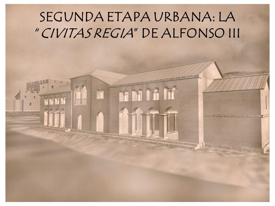 SEGUNDA ETAPA URBANA: LACIVITAS REGIA DE ALFONSO III