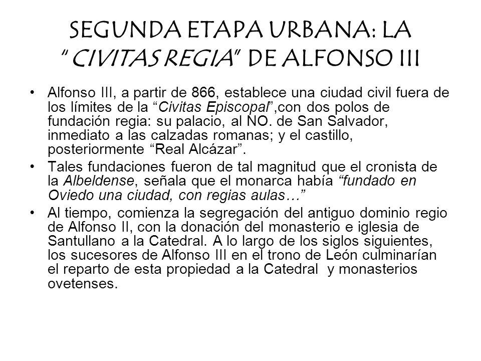 Alfonso III, a partir de 866, establece una ciudad civil fuera de los límites de la Civitas Episcopal,con dos polos de fundación regia: su palacio, al